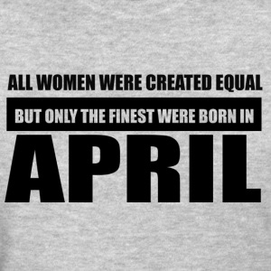All women were created equal April designs - Women's T-Shirt