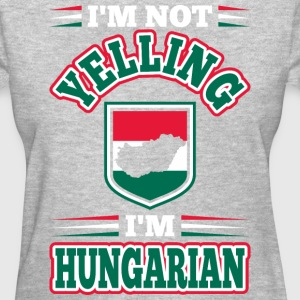 Im Not Yelling Im Hungarian - Women's T-Shirt