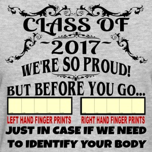 Class of 2017 We're So Proud But Before You Go - Women's T-Shirt