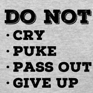 Do Not Cry Puke Pass Out Give Up - Women's T-Shirt