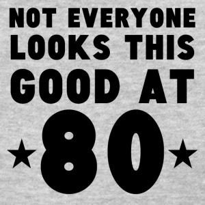 Not Everyone Looks This Good At 80 - Women's T-Shirt