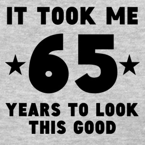 It Took Me 65 Years To Look This Good - Women's T-Shirt