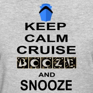 Keep Calm Cruise Booze and Snooze - Women's T-Shirt