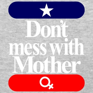 Don' t mess with mother - Women's T-Shirt