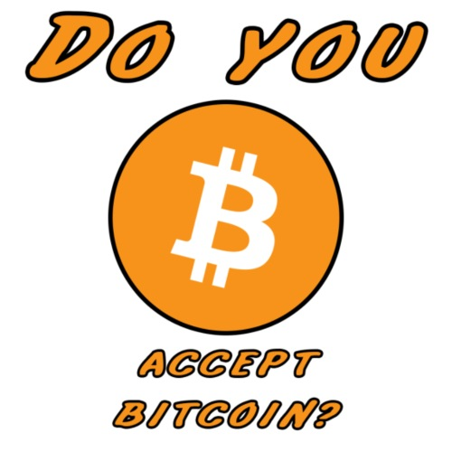 Do You Accept Bitcoin? - Women's T-Shirt