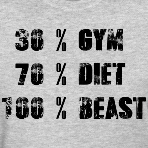 30% Gym - 70% Diet - 100% Beast - Women's T-Shirt
