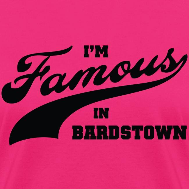 I m Famous in Bardstown Black Lettering