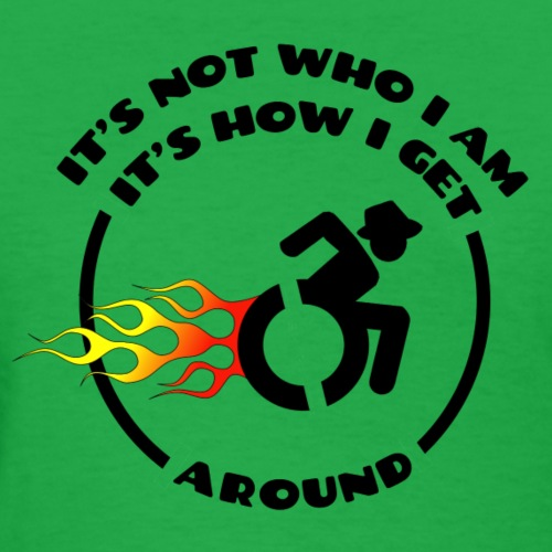 Not who i am, how i get around with my wheelchair - Women's T-Shirt