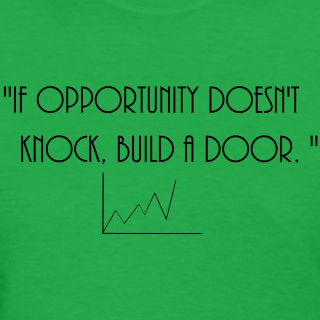 If opporunity doesn't knock, build a door.