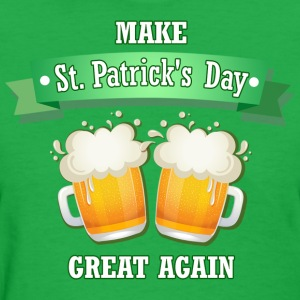 Make St. Patrick's Day Great Again - Women's T-Shirt