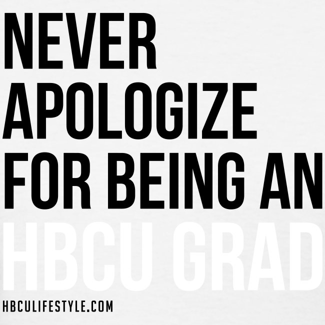 Never Apologize for Being an HBCU Grad