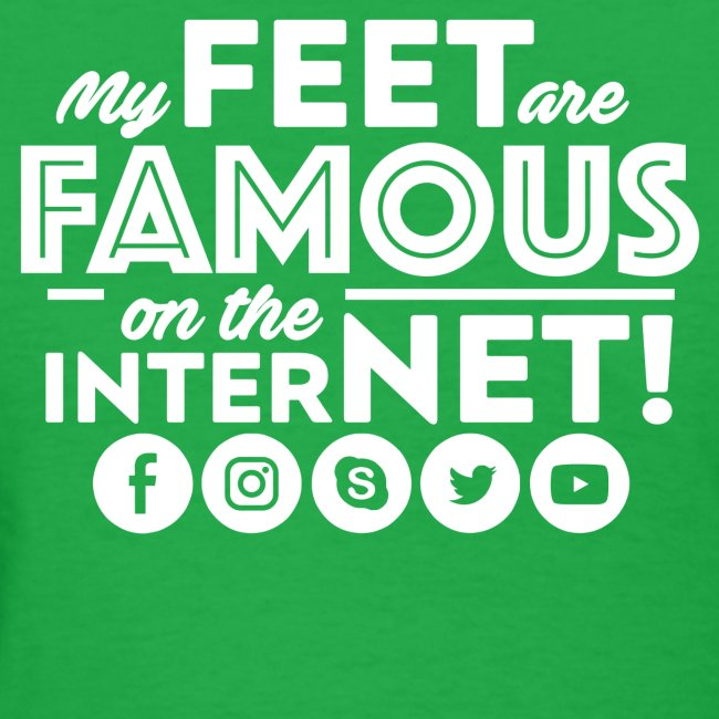 """""""MY FEET ARE FAMOUS ON THE INTERNET!"""""""