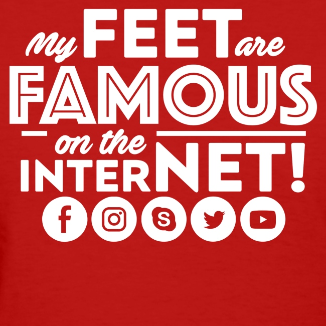 """MY FEET ARE FAMOUS ON THE INTERNET!"""