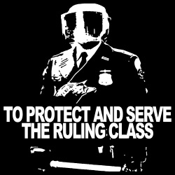 To protect and serve the ruling class