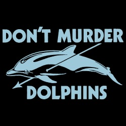 D\'ont murder dolphins