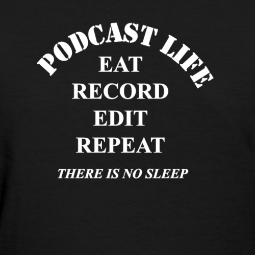 Podcast Life - Women's T-Shirt