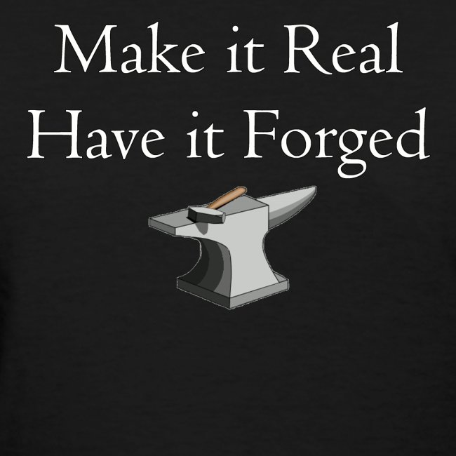 Make it Real Have it Forg