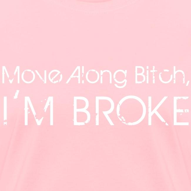 Move Along Bitch I m Broke