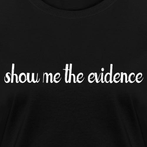 Show Me Evidence (dark) - Women's T-Shirt