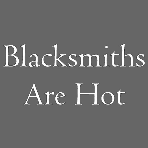 Blacksmiths are Hot - Women's T-Shirt