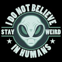 Do not believe in humans - stay weird