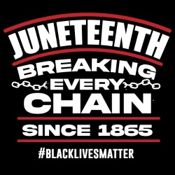 Juneteenth - Breaking every chain since 1865