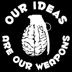 Our ideas are our weapons