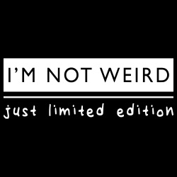 I\'m not weird just limited edition