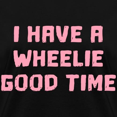 I have a wheelie good time as a wheelchair user - Women's T-Shirt