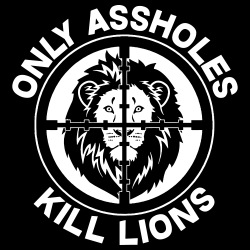 Only assholes kill lions