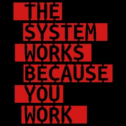 The system works because you work
