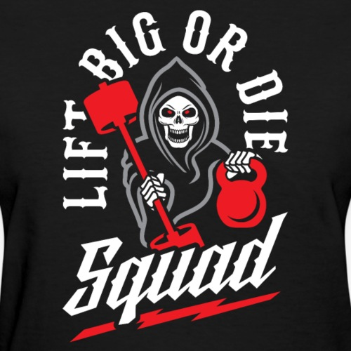Lift Big Or Die Squad - Women's T-Shirt
