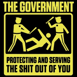 The government protecting and serving the shit out of you
