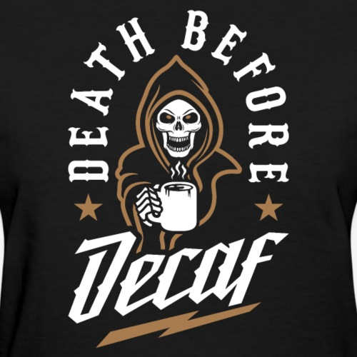Death Before Decaf - Women's T-Shirt