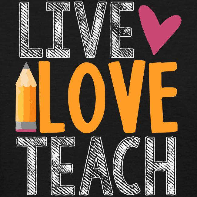 Live Love Teach Pencil Heart Teacher T-Shirts