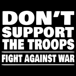 Don\'t support the troops - Fight against war