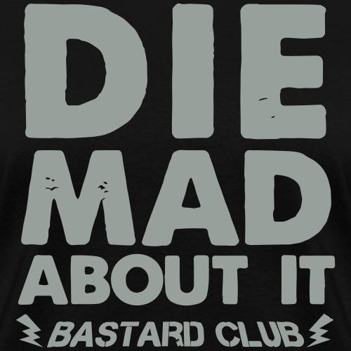 Bastard Club Die Mad Abou - Women's T-Shirt