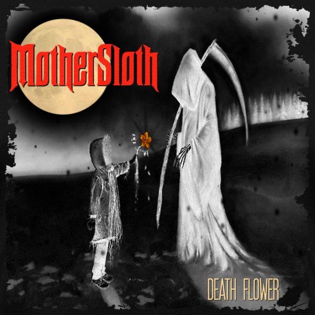 MotherSloth - Death Flower T-Shirt