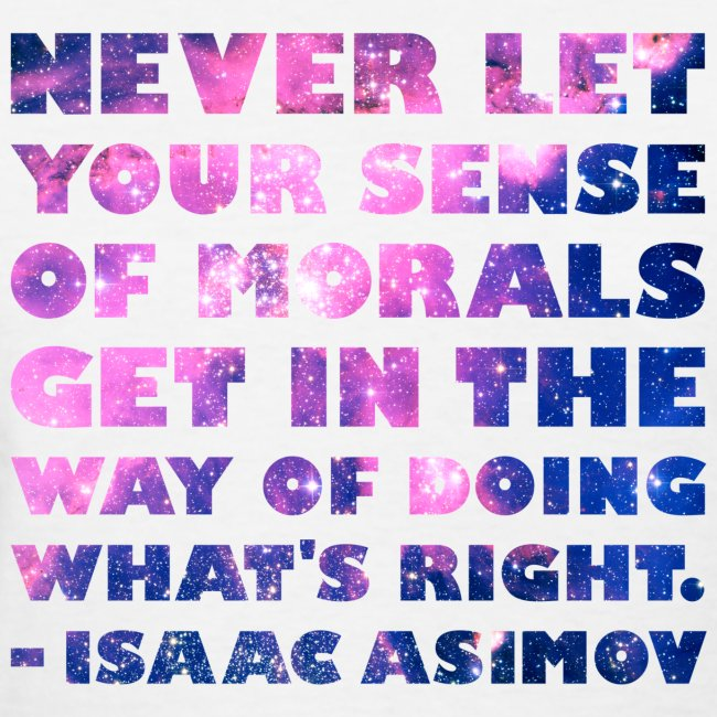 Isaac Asimov: Never Let Your Morals Get in the Way