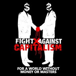 Fight against capitalism for a world without money or masters