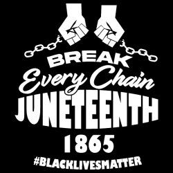Break every chain Juneteenth 1865