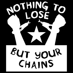 Nothing to lose but your chains