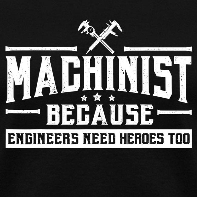 Machinist Because Engineers Need Heroes Shirt