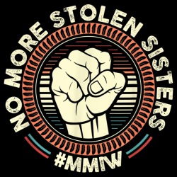 No more stolen sisters #MMIW (Missing and Murdered Indigenous Women)