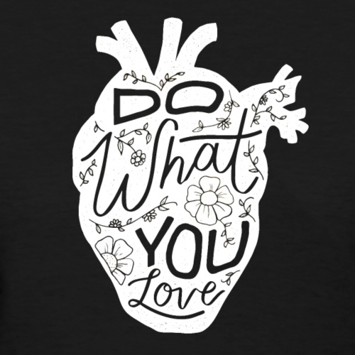 Do What You Love - Women's T-Shirt