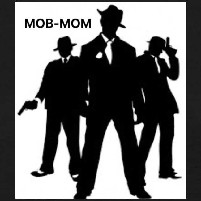 MOB-MOM KEEPING IT GANGSTA*