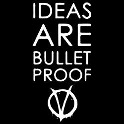 Ideas are bullet proof (V For Vendetta)