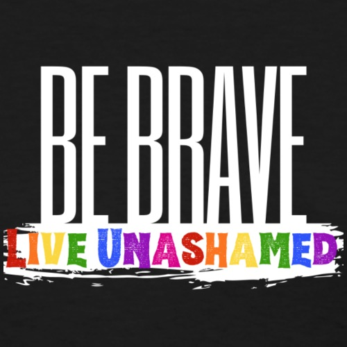 Be Brave, Live Unashamed - Women's T-Shirt