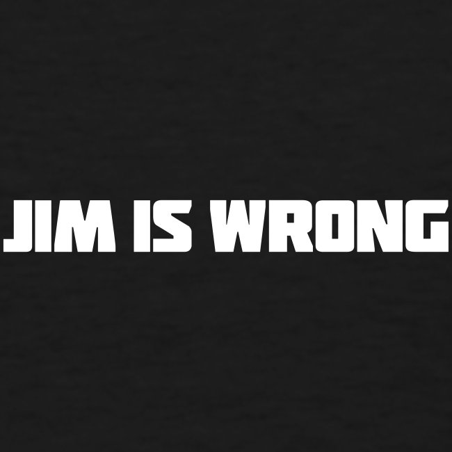 Jim Is Wrong