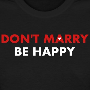 Don't marry be happy - Single 4 ever - Women's T-Shirt